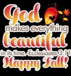 Happy Fall! God makes everything beautiful in its time. Ecclesiastes 3:11
