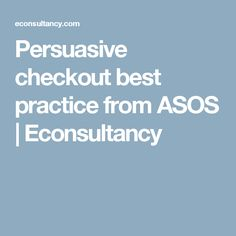 Persuasive checkout best practice from ASOS – Econsultancy Best Practice, Training Courses, Ecommerce, Asos, E Commerce