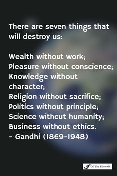 science without conscience is a ruin The seven social evils are politics without principle, wealth without work, pleasure without conscience, knowledge without character, commerce and industry without.