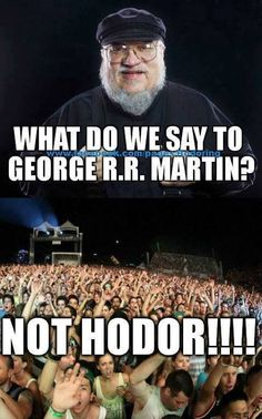 Not Hodor! hahahhaha okay so maybe this is just me, but hey....