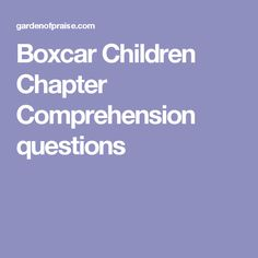 Boxcar Children Chapter Comprehension questions