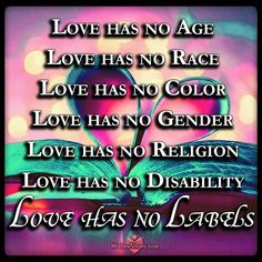 Love has no Labels Short Love Poems Collection ~ The Love Of Life .this is real love .I was taught this growing up w my lesbian mother n I wish others were taught w this definition of love.it would be a much more peaceful world Short Poems About Love, Love Poems, Quotes To Live By, Love Quotes, Inspirational Quotes, Love Has No Labels, Romantic Birthday Wishes, Color Quotes, Out Of My Mind