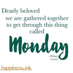 Hey now #Monday. We're all gonna get through this together.  #happinessink #happiness