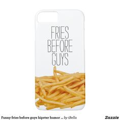 """Funny """"Fries before guys"""" hipster girl power foodie college humor Barely There iPhone 7 case cover."""