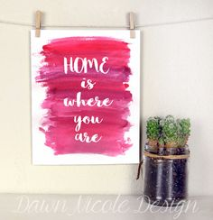 Modern Calligraphy Quote -HOME is where you are - Inspirational quote with watercolor background - Home Decor