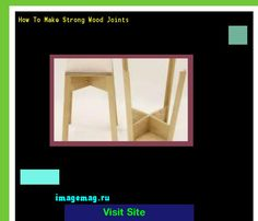 How To Make Strong Wood Joints 165000 - The Best Image Search