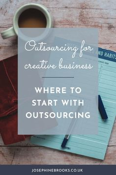 Outsourcing for creative business where to start, Outsourcing for creative business - where to start, how to start outsourcing in business, creative business time management tips | Josephine Brooks