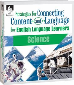 Strategies for connecting content and language for English language learners: Science. (2015). by Eugenia Mora-Flores & Angelica Machado