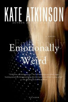 Emotionally Weird by Kate Atkinson. A book I read because of the title and then fell in love with :)