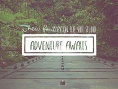 Adventure awaits those who seek it!