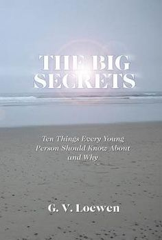"""The Big Secrets: Ten Things Every Young Person Should Know About and Why"" by author G. V. Loewen"