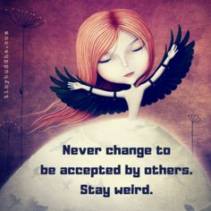 Never Change to Be Accepted by Others