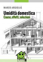 Umidità domestica. Cause, effetti, soluzioni, an ebook by Marco Argiolas at Smashwords