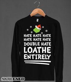 Loathe Entirely | Hate hate hate, hate hate hate, double hate, loathe entirely! Show some love for the Grinch this holiday season this this shirt! #SKREENED