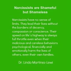 Narcissists have no sense of limits. They live there lives without the borders of decency.