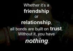 Truth, be careful with the trust you have