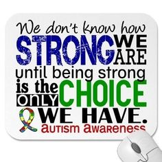 Autism Awareness ~ We don't know how strong we are until strong is the only choice we have.