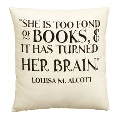Prop your head while reading.   She is Too Fond of Books Cushion by the Literary Gift Company. ~ Louisa M. Alcott