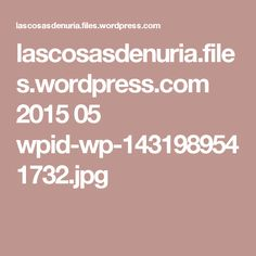 lascosasdenuria.files.wordpress.com 2015 05 wpid-wp-1431989541732.jpg