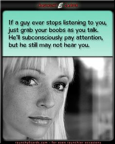 Get His Attention -  raunchyEcards.com, for even raunchier occasions. Funny ecards. Free ecards. boobs, trick, listening, advice, marriage, boyfriend - , sexy, funny quotes,