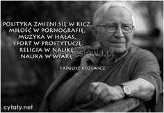 Polityka zmieni się w kicz... #Różewicz-Tadeusz,  #Miłość, #Muzyka, #Nauka-i-technika, #Polityka