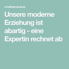 Unsere moderne Erziehung ist abartig - eine Expertin rechnet ab