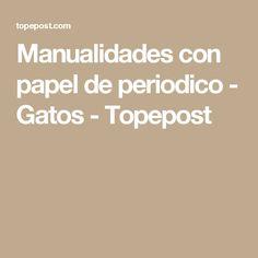 Manualidades con papel de periodico - Gatos - Topepost