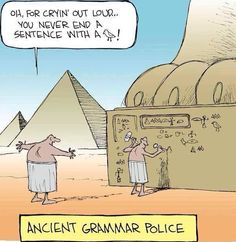 But, but, it's no joke. Much of what we know about ancient Sumerian writing we learned from a cache of student tablets that were uncovered, filled with errors and instructor's corrections...Grammar police go a long way back!