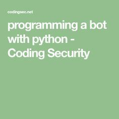 programming a bot with python - Coding Security