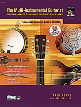 The Multi-Instrumental Guitarist: The Acoustic Musician's Guide to Versatility  By Greg Horne & Stacy Phillips --  Become an in-demand acoustic musician by learning to play mandolin, ukulele, lap dulcimer, Dobro, and several kinds of banjo. Written in an easy-to-understand and friendly style, The Multi-Instrumental Guitarist is your guide to a new world of music making. #music #sheetmusic #guitar #ukulele #mandolin