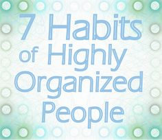 Everyone could probably use more #organization in their life! 7 Habits of Highly Organized People