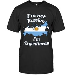 Im Not Russian Im Argentinean Shirt Argentina Flag TShirt Argentina Flag, Custom Shirts, Addiction, Hoodies, Sleeves, Mens Tops, T Shirt, Custom Tailored Shirts, Supreme T Shirt