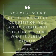 Quote – Wallace D. Wattles – You must get rid of the thought of competition…
