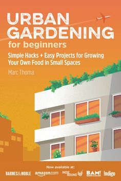 Urban Gardening for Beginners: Simple Hacks and Easy Projects for Growing Your Own Food in Small Spaces Indoor Vegetable Gardening, Balcony Gardening, Gardening Books, Urban Gardening, Container Gardening, Hydroponics Setup, Small Spa, Backyard Layout, Little Gardens