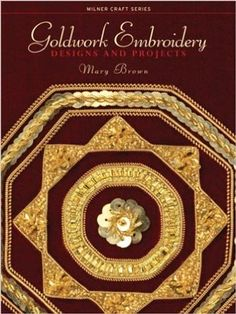 Goldwork Embroidery: Designs & Projects