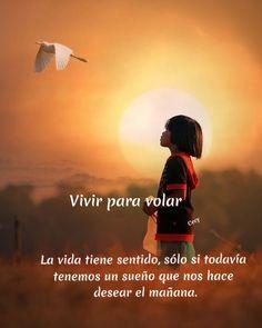 La vida tiene sentido, sólo si todavía tenemos un sueño que nos hace desear el mañana.  ❤️