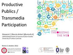 productive-publics-transmedia-participation by Giovanni Boccia Artieri via Slideshare