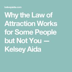 Why the Law of Attraction Works for Some People but Not You — Kelsey Aida