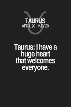 But there are a lot of people that can't handle this about a Taurus!