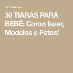 30 TIARAS PARA BEBÊ: Como fazer, Modelos e Fotos!