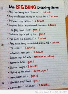 The Big Bang Theory Drinking Game   although i do not promote drinking i may play this with water instead :/