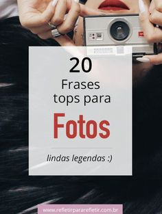 Você não pode perder as 20 frases mais tops para as suas fotos #fotos