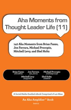 This book is comprised of Aha moments from thought leaders appearing on Thought Leader Life with Mitchell Levy @happyabout and Michael Procopio @michaelprocopio. In addition to Mitchell and Michael, Ahas in the book are provided by Brian Fanzo @iSocialFanz, Jon Ferrara @jon_ferrara, and Shel Holtz @shelholtz.