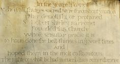 Shirley inscription at Staunton Harold.In the yeare 1653 when all thinges sacred were throughout ye nation either demolisht or profaned Sr Robert Shirley Barronet founded this church whose singular praise it is to have done the best thinges in ye worst times and hoped them in the most callamitous.