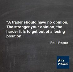 A trader should have no opinion. The stronger your opinion, the harder it is to get out of a losing position. #FXPRIMUS #quote #Forex #trading #money #currency