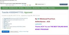 If you are a PASSIVE INCOME SEEKER, then AdClickXpress (ACX) is the best ONLINE OPPORTUNITY for you.I WORK FROM HOME less than 10 minutes and I manage to cover my LOW SALARY INCOME. Here is my Withdrawal Proof from AdClickXpress. I get paid daily and I can withdraw daily. Online income is possible with ACX, who is definitely paying - no scam here.  Join for FREE and get 10$ + 5$ Ad and Media value packs from ACX.  My #6 Withdrawal Proof from AdClickXpress Juli 08, 2015