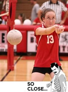 So close. This is me in volleyball. :S