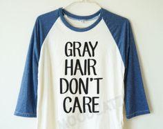 Gray hair don't care tshirt funny quote tshirt cool fashion shirt baseball tee shirt baseball shirt 3/4 long sleeve women tshirt men tshirt