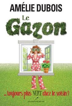 Le Gazon... toujours plus vert chez le voisin ? - AMÉLIE DUBOIS