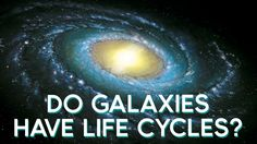 🌌 | Do galaxies have life cycles?